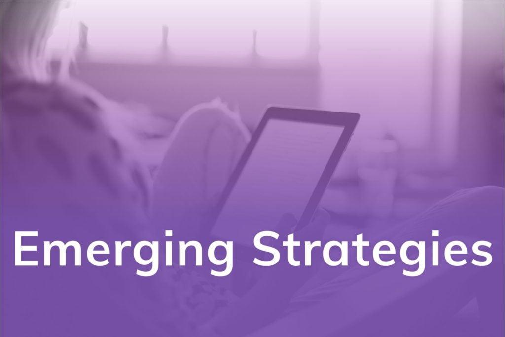 Emerging Strategies